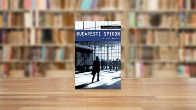 RAAMATUBLOGI: Budapesti topeltnoir – võimas spiooniromaan saladusliku krimiautori sulest